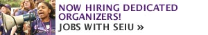 Become an Organizer! Apply for a job with SEIUs Organizing Team