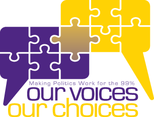 Our Voices Our Choices: Making Politics Work for the 99 percent