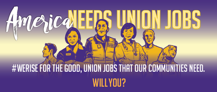 America Needs Union Jobs: We rise for the good, union that our communities need. Will you?