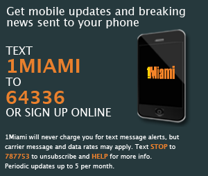 For mobile updates and breaking news sent to your phone, text 1 to 64336, 1Miami will never charge you for text message alerts, but carrier message and data rates may apply. Text STOP to 787753 to unsubscribe, and HELP for more info. Periodic updates, up to 5 per month.