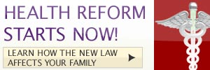 Health Reform Starts Now! Learn how the new law affects your family