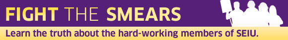Fight the Smears: Learn the truth about the hard working members of SEIU